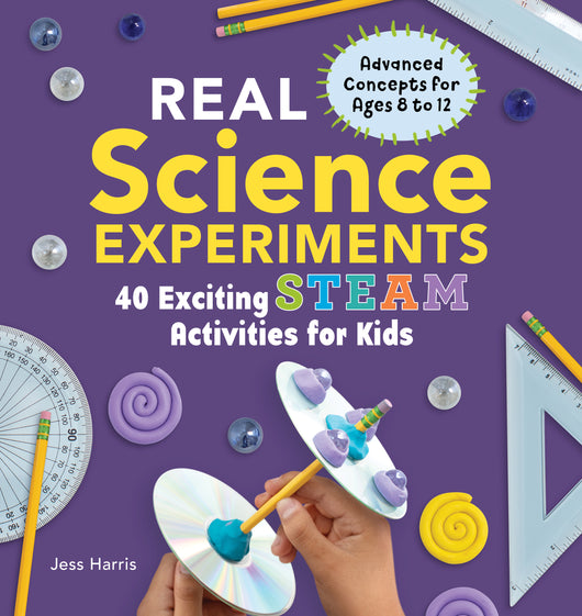 Real Science Experiments: 40 Exciting STEAM Activities for Kids