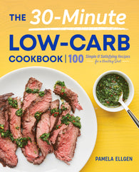 The 30-Minute Low-Carb Cookbook: 100 Simple and Satisfying for a Healthy Diet
