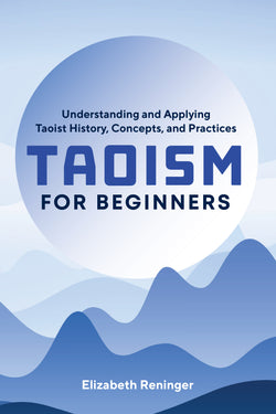 Taoism for Beginners: Understanding and Applying Taoist History, Concepts, and Practices
