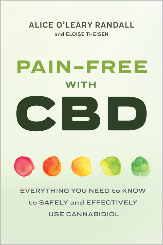 Pain-Free with CBD: Everything You Need to Know to Safely and Effectively Use Cannabidiol