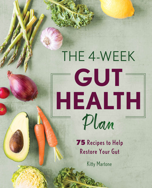 The 4-Week Gut Health Plan: 75 Recipes to Help Restore Your Gut
