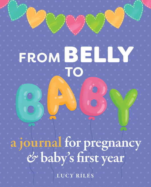 From Belly to Baby: A Journal for Pregnancy and Baby's First Year