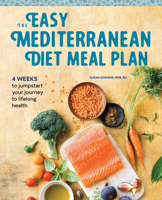 The Easy Mediterranean Diet Meal Plan: 4 Weeks to Jumpstart Your Journey to Lifelong Health