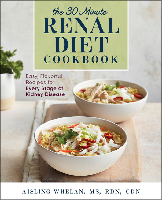 30-Minute Renal Diet Cookbook: Easy, Flavorful Recipes for Every Stage of Kidney Disease