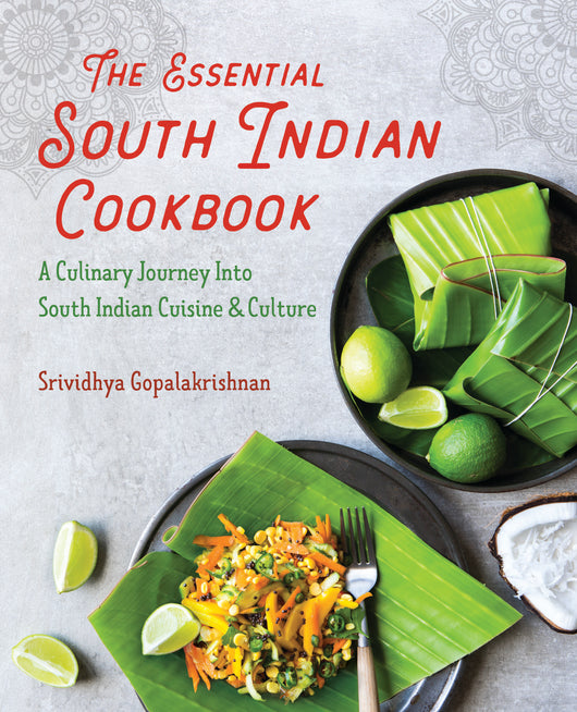 The Essential South Indian Cookbook: A Culinary Journey Into South Indian Cuisine and Culture
