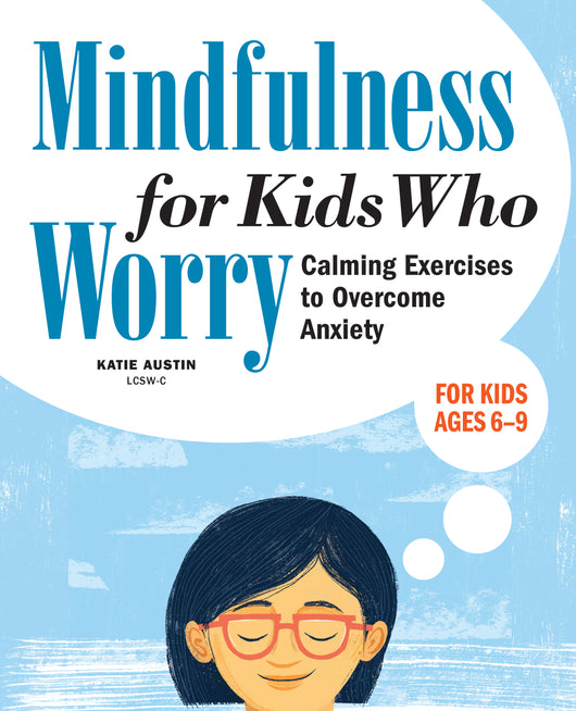 Mindfulness for Kids Who Worry: Calming Exercises to Overcome Anxiety