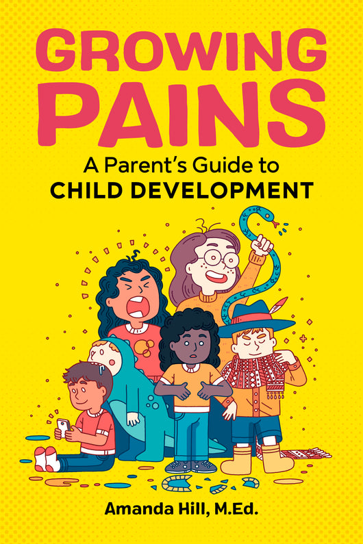 Growing Pains: A Parent's Guide to Child Development