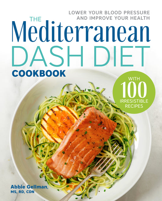 The Mediterranean DASH Diet Cookbook: Lower Your Blood Pressure and Improve Your Health