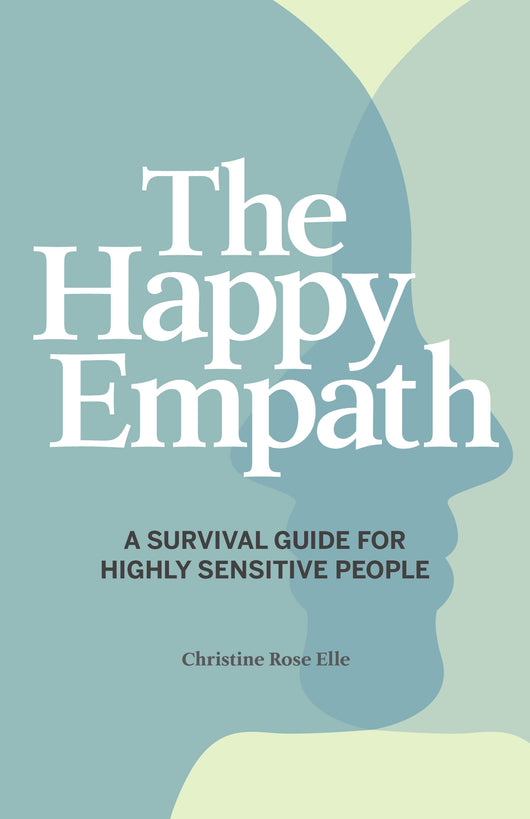 The Happy Empath: A Survival Guide For The Modern Empath