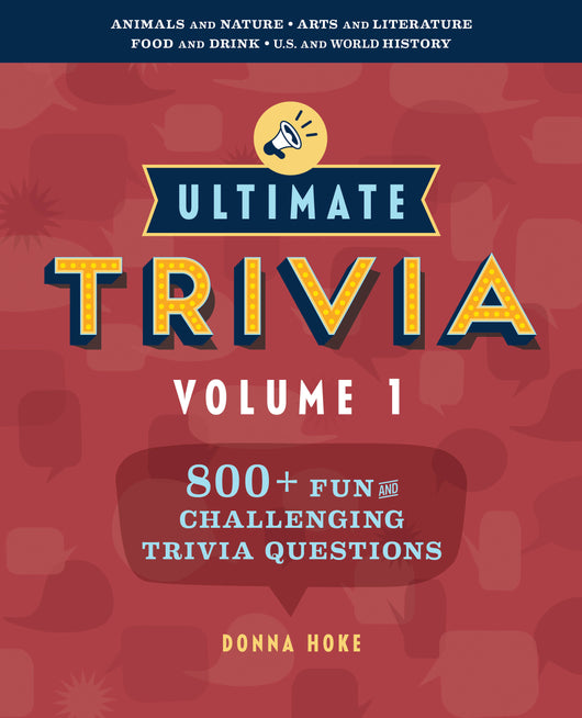 Ultimate Trivia, Volume 1: 800 + Fun and Challenging Trivia Questions