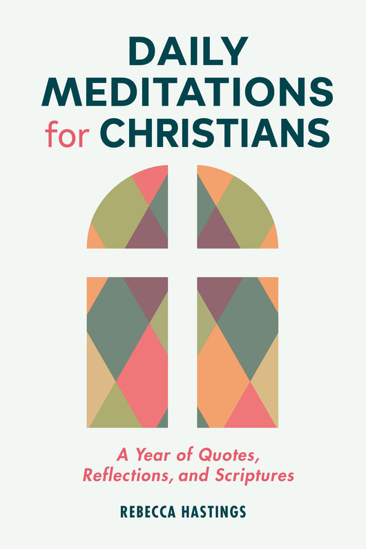 Daily Meditations for Christians: A Year of Quotes, Reflections, and Scriptures