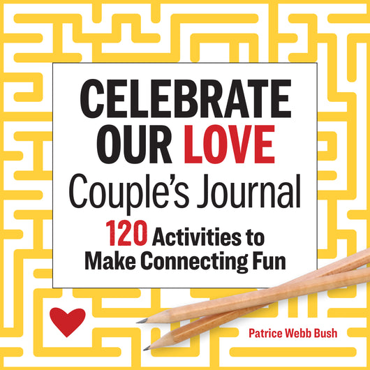 Celebrate Our Love Couples Journal: 120 Activities to Make Connecting Fun