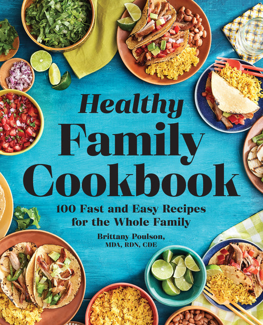 The Healthy Family Cookbook: 100 Fast and Easy Recipes for the Whole Family