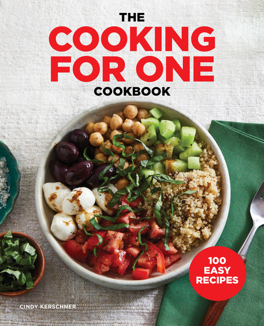 The Cooking for One Cookbook: 100 Easy Recipes for the Solo Chef