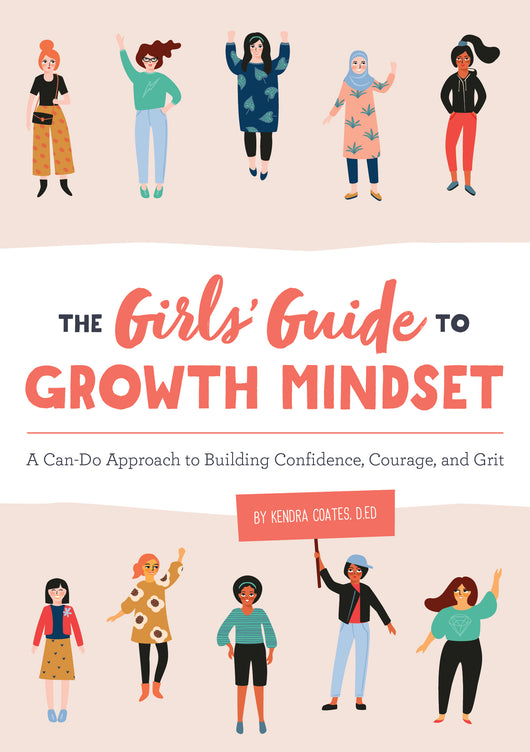 The Girls' Guide to Growth Mindset: A Can-Do Approach to Building Confidence, Courage, and Grit