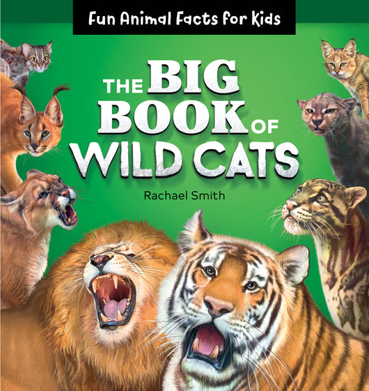 The Big Book of Wild Cats: Fun Animal Facts for Kids