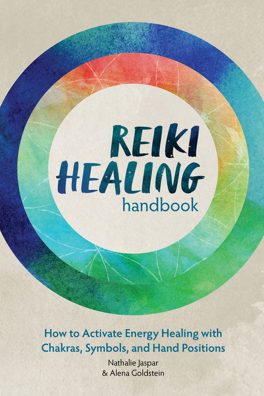 Reiki Healing Handbook: How to Activate Energy Healing with Chakras, Symbols, and Hand Positions