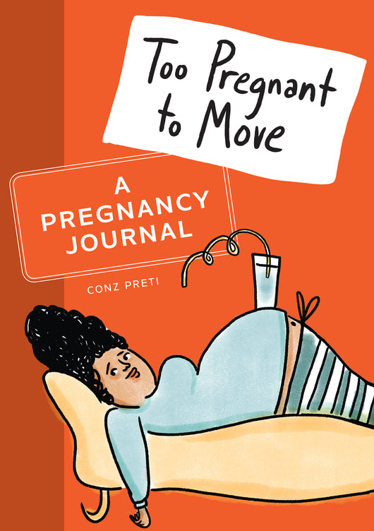 Too Pregnant to Move: A Pregnancy Journal