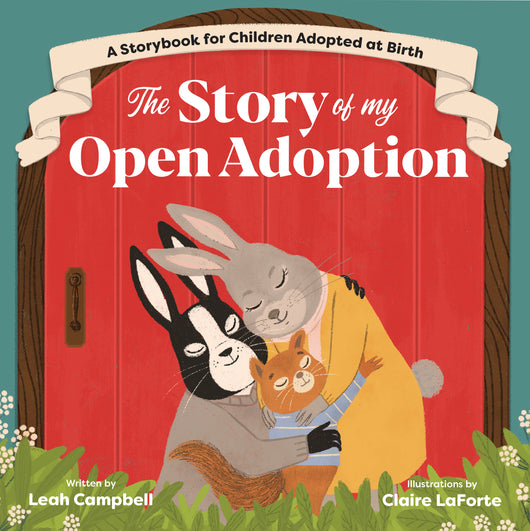 The Story of My Open Adoption: A Storybook for Children Adopted at Birth
