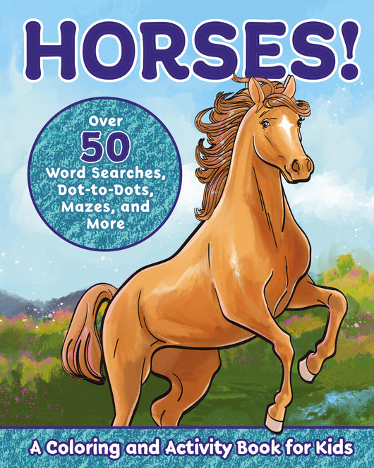 Horses!: A Coloring and Activity Book for Kids with Word Searches, Dot-to-Dots, Mazes, and More
