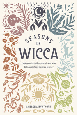 Seasons of Wicca: The Essential Guide to Rituals and Rites to Enhance Your Spiritual Journey