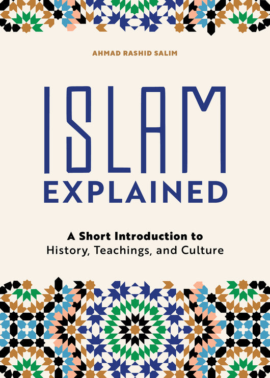 Islam Explained: A Short Introduction to History, Teachings, and Culture