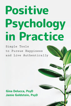 Positive Psychology in Practice: Simple Tools to Pursue Happiness and Live Authentically