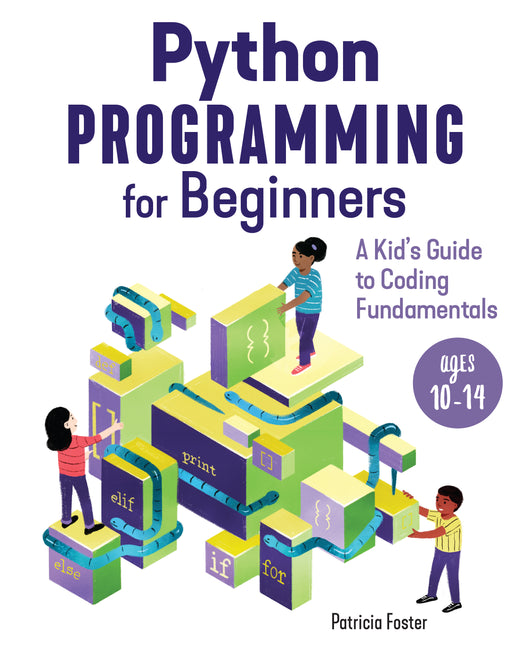Python Programming for Beginners: A Kid's Guide to Coding Fundamentals