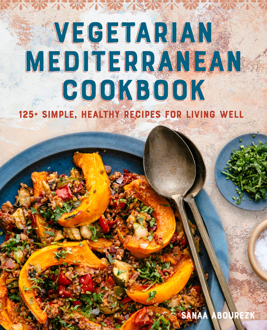 Vegetarian Mediterranean Cookbook: 125+ Simple, Healthy Recipes for Living Well