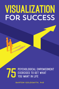 Visualization for Success: 75 Psychological Empowerment Exercises to Get What You Want in Life