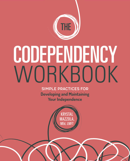 The Codependency Workbook: Simple Practices for Developing and Maintaining Your Independence