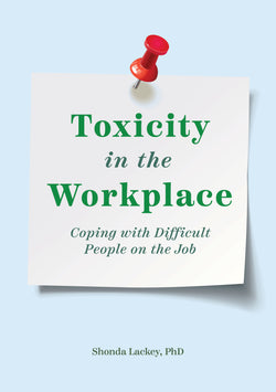 Toxicity in the Workplace: Coping with Difficult People on the Job