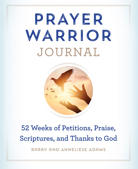 Prayer Warrior Journal: 52-Weeks of Petitions, Praise, Scriptures, and Thanks to God