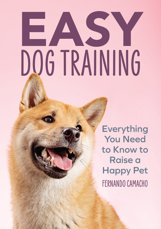 Easy Dog Training: Everything You Need to Know to Raise a Happy Pet