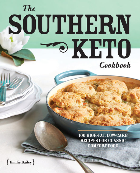 The Southern Keto Cookbook: 100 High-Fat, Low-Carb Recipes for Classic Comfort Food