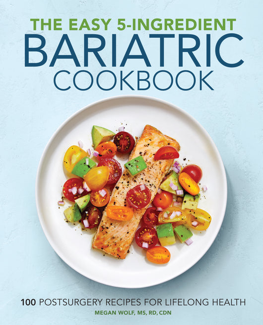 The Easy 5-Ingredient Bariatric Cookbook: 100 Postsurgery Recipes for Lifelong Health