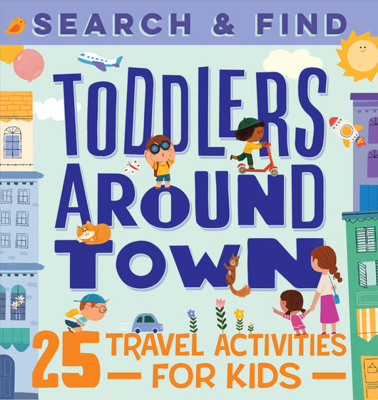 Search & Find Toddlers Around Town: 25 Travel Activities for Kids