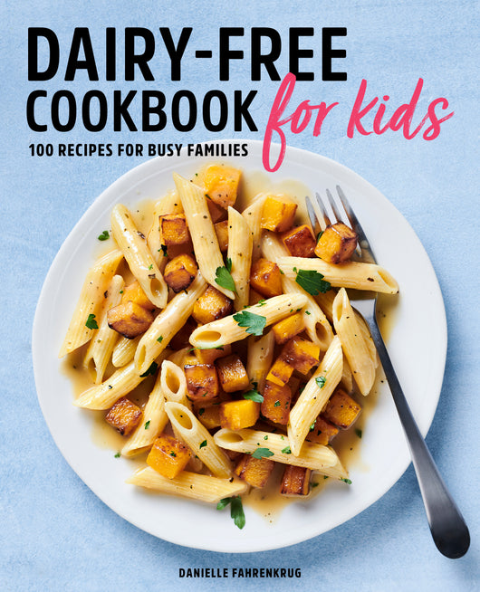 Dairy Free Cookbook for Kids: 100 Recipes for Busy Families