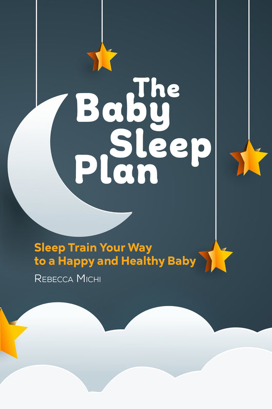 The Baby Sleep Plan: Sleep Train Your Way to a Happy and Healthy Baby