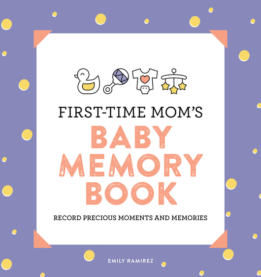 First-Time Mom's Baby Memory Book: Record Precious Moments and Memories