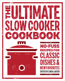 The Ultimate Slow Cooker Cookbook: No-Fuss Recipes for Classic Dishes and New Favorites