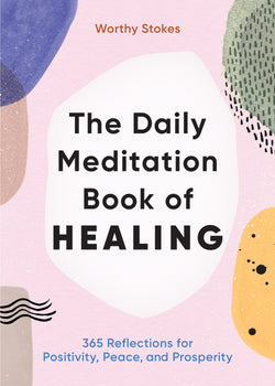 The Daily Meditation Book of Healing: 365 Reflections for Positivity, Peace, and Prosperity