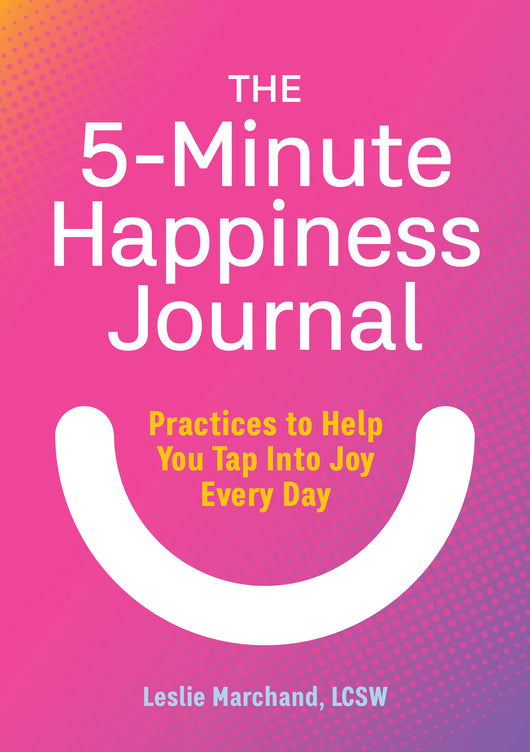 The 5-Minute Happiness Journal: Practices to Help You Tap Into Joy Every Day