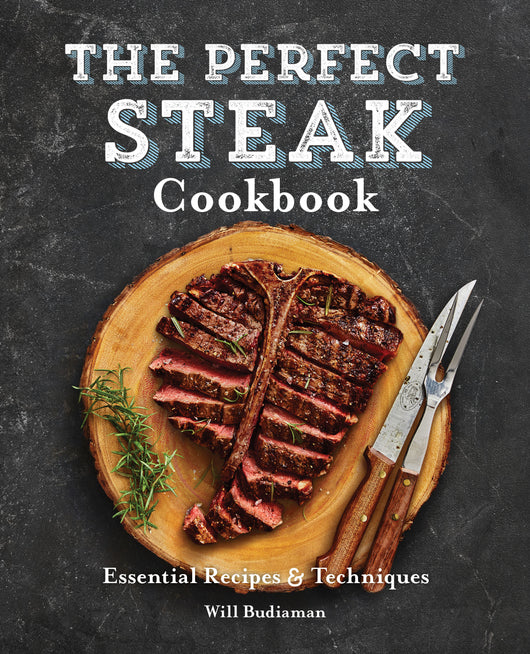 The Perfect Steak Cookbook: Essential Recipes and Techniques
