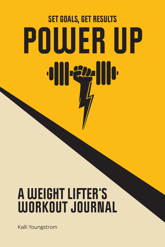Power Up: A Weightlifter's Workout Journal (Set Goals, Get Results)