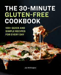 The 30-Minute Gluten-Free Cookbook: 100+ Quick and Simple Recipes For Every Day