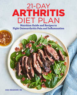 21-Day Arthritis Diet Plan: Nutrition Guide and Recipes to Fight Osteoarthritis Pain and Inflammation