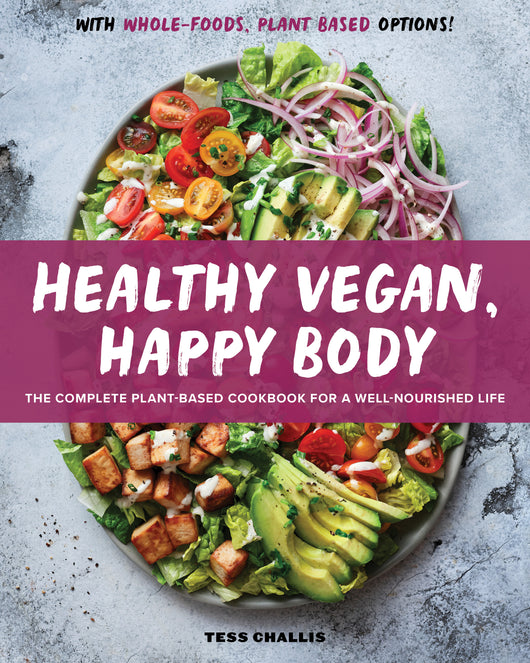 Healthy Vegan, Happy Body: The Complete Plant-Based Cookbook for a Well-Nourished Life
