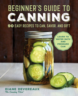 The Beginner's Guide to Canning: 90 Easy Recipes to Can, Savor, and Gift