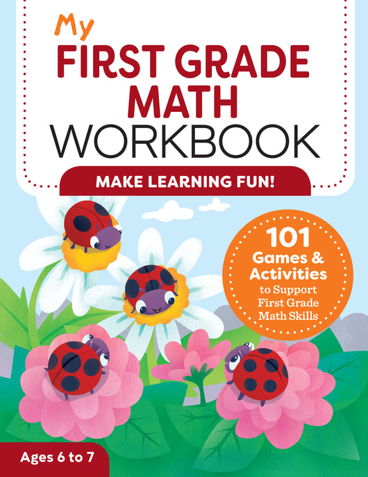My First Grade Math Workbook: 101 Games & Activities to Support First Grade Math Skills (My Workbooks)